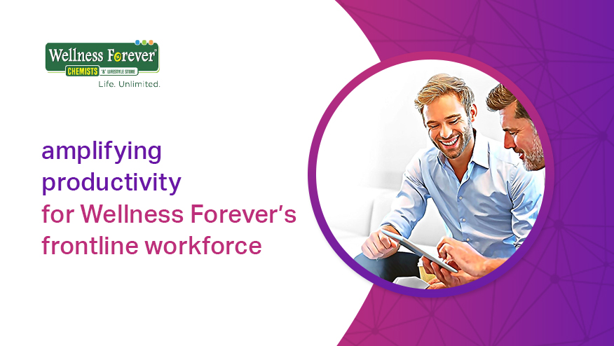 Amplifying time to productivity for Wellness Forever through faster onboarding